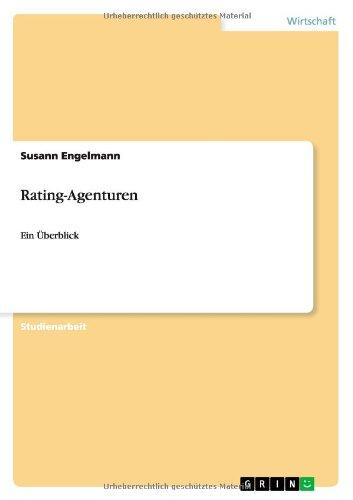 Rating-Agenturen: Ein Überblick Taschenbuch – 22. Oktober 2009 Susann Engelmann GRIN Verlag 3640453301 Betriebswirtschaft