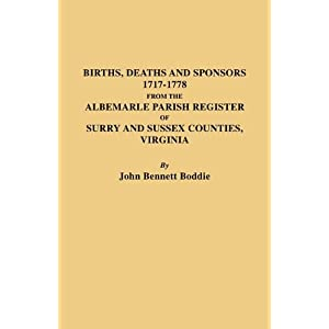 The Albemarle Parish Register of Surry and Sussex Counties, Virginia : Births, Deaths and Sponsors, 1717-1778 Boddie