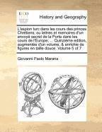 Download L'espion turc dans les cours des princes Chrétiens, ou lettres et memoires d'un envoyé secret de la Porte dans les cours de l'Europe; ... Quinzième ... de figures en taille douce. Volume 5 of 7 PDF
