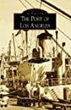The Port of Los Angeles, Michael D. White, 0738556092