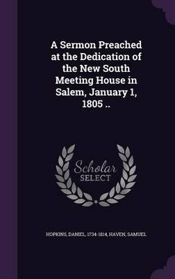 A Sermon Preached at the Dedication of the New South Meeting House in Salem, January 1, 1805 ..(Hardback) - 2016 Edition pdf