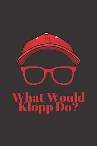 WHAT WOULD KLOPP DO?: Liverpool FC Notebook / Notepad / Journal / Diary for Fans, Gifts for Men Boys Women Girls Kids, Jurgen Klopp, 120 Lined Pages A5.