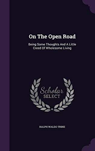 On the Open Road: Being Some Thoughts and a Little Creed of Wholesome Living