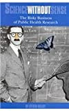 Science Without Sense : The Risky Business of Public Health Research, Milloy, Steven J., 1882577345