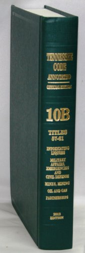 Lexis Nexis - Tennessee Code Annotated Official Edition 10B Titles 57-61 Intoxicating Liquors, Military Affairs, Emergencies and Civil Defense, Mines, Mining Oil and Gas, Parternerships 2013 Edition<br />