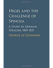 Hegel and the Challenge of Spinoza: A Study in German Idealism, 1801–1831