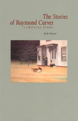 com stories of raymond carver a critical study  com stories of raymond carver a critical study 9780821411001 kirk nesset raymond carver books