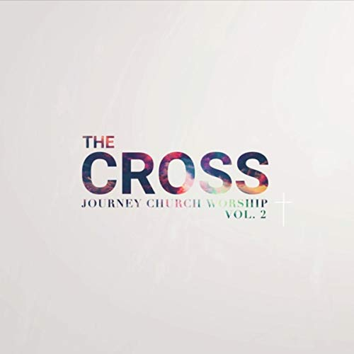 Journey Church Worship - The Cross - Vol. 2 2018