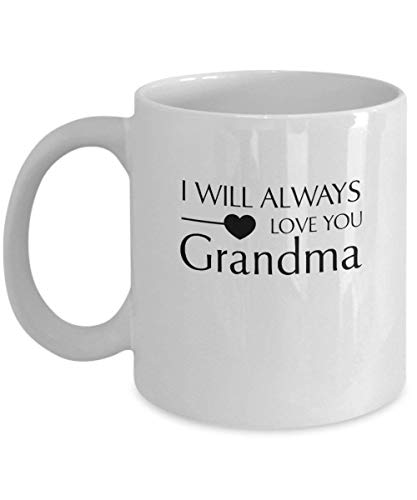 (Funny I Will Always Love You Grandma - Cool Sweet Gifts Idea Ceramic 11 Oz Coffee Mug White)