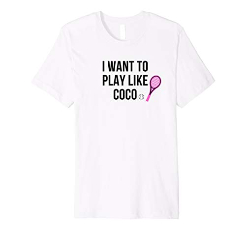 - I WANT TO PLAY LIKE COCO TENNIS  Premium T-Shirt