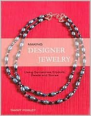 Making Designer Jewelry: Using Gemstones, Crystals, Beads, and ()