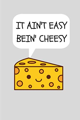 """It Ain't Easy Bein' Cheesy: Funny Novelty Themed Gifts - Lined Notebook Journal (6"""" X 9"""") - For Cheese Lovers, Enthusiasts, Connoisseurs by Eagle Publishers"""