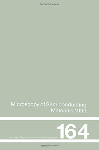 Microscopy of Semiconducting Materials: 1999 Proceedings of the Institute of Physics Conference held 22-25 March 1999, University of Oxford, UK (Institute of Physics Conference Series)