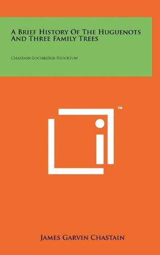 Read Online A Brief History Of The Huguenots And Three Family Trees: Chastain-Lochridge-Stockton PDF