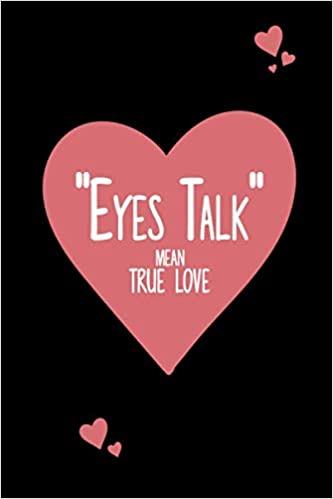 Eyes Talk Mean True Love Perfect Gift For Who You Love Can Use As A Journal Notebook Diary 110 Pages 6 X9 Romance Quote Lover Sister Friend Love Language