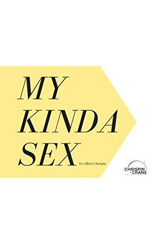 My Kinda Sex: Get The Sex You Deserve & Desire por Gilbert Chrispin
