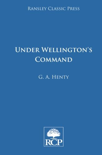 Download Under Wellington's Command: A Tale of the Peninsular War PDF