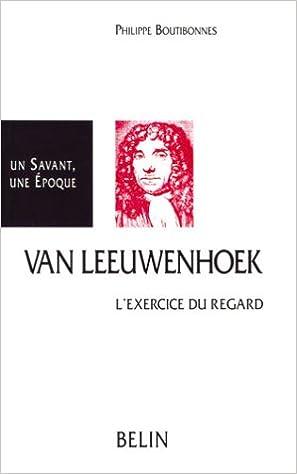 Télécharger en ligne Antoni Van Leeuwenhoek : 1632-1723, l'exercice du regard pdf