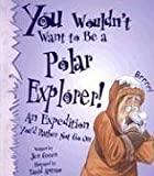 You Wouldn't Want to Be a Polar Explorer!, Jen Green, 0531162079