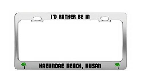 I'D RATHER BE IN HAEUNDAE BEACH, BUSAN South Korea Auto License Plate Frame