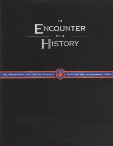 2004 Training - An Encounter With History: The 98th Division (Institutional Training) And The Global War On Terrorism 2001-2005