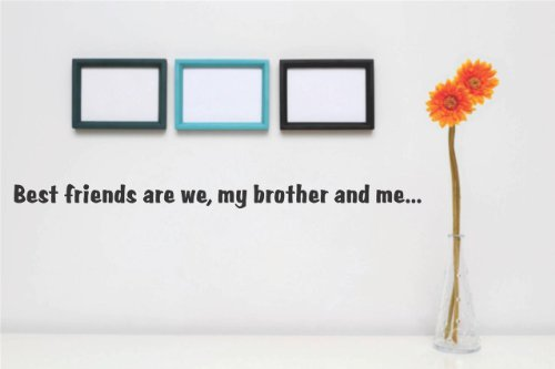 Top Selling Decals - Prices Reduced : Best friends are we, my brother and me... Quote Home Living Room Bedroom Decor Vinyl Wall Sticker - 22 Colors Available Size : 5 Inches X 24 Inches