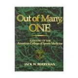 Out of Many, One : A History of the American College of Sports Medicine, ACSM Staff and Berryman, Jack W., 0873228154