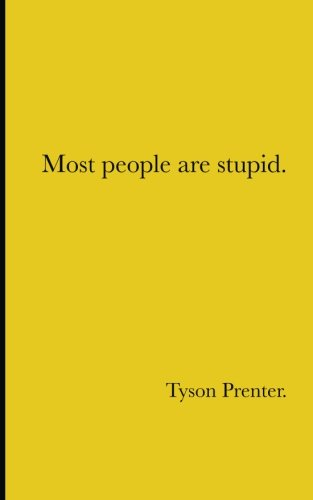 Most people are stupid.