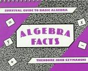Algebra Facts: Survival Guide to Basic Algebra
