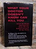 What Your Doctor Doesn't Know Can Kill You, William A. Kent, 0965462218