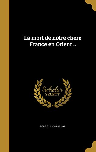 La Mort de Notre Chere France En Orient ..