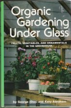 - Organic gardening under glass: Fruits, vegetables, and ornamentals in the greenhouse