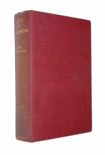 Grey of Fallodon: being the life of Sir Edward Grey afterwards Viscount Grey of Fallodon