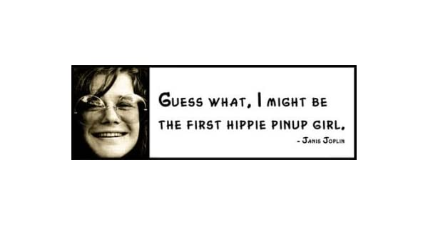 JANIS JOPLIN Guess what Wall Quote I might be the first hippie pinup girl.