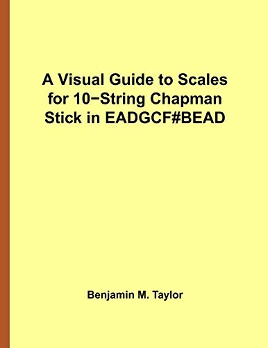 - A Visual Guide to Scales for 10-String Chapman Stick in EADGCF#BEAD: A Reference Text for Classical, Modal, Blues, Jazz and Exotic Scales (Fingerboard ... Scales on Stringed Instruments) (Volume 41)