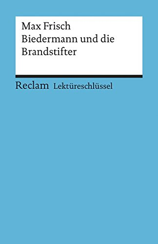 Max Frisch  Biedermann Und Die Brandstifter. Lektüreschlüssel