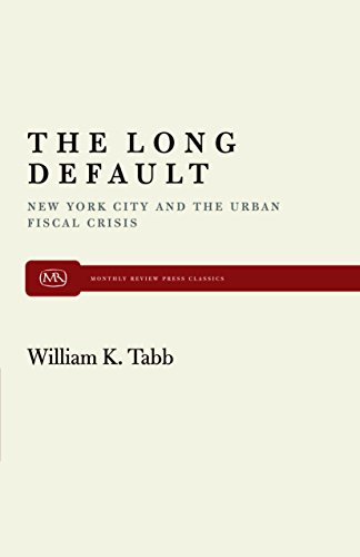 The Long Default: New York City and the Urban Fiscal Crisis (Monthly Review Press Classic Titles)