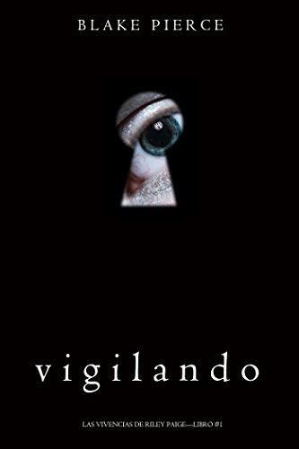 Vigilando (Las Vivencias de Riley Paige-Libro #1) (Spanish Edition) (Free Books Spanish Edition)