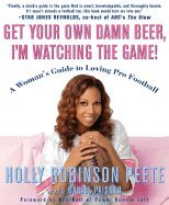 Read Online Get Your Own Damn Beer, I'm Watching the Game!: A Woman's Guide to Loving Pro Football [Paperback] ebook