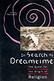 In Search of Dreamtime : The Quest for the Origin of Religion, Masuzawa, Tomoko, 0226509842