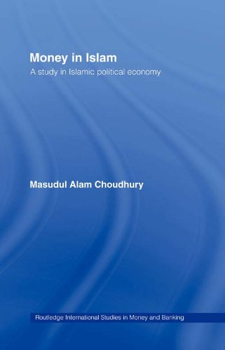Download Money in Islam: A Study in Islamic Political Economy (Routledge International Studies in Money and Banking) Pdf
