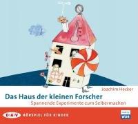 Das Haus der kleinen Forscher: Spannende Experimente zum Selbermachen - Hörspiel für Kinder
