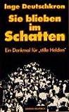 Sie blieben im Schatten : Ein Denkmal für 'stille Helden', Deutschkron, Inge, 389468223X