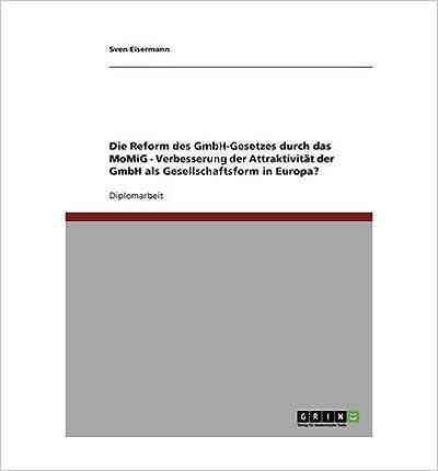 Die Reform Des Gmbh-Gesetzes Durch Das Momig - Verbesserung Der Attraktivitat Der Gmbh ALS Gesellschaftsform in Europa? (Paperback)(German) - Common