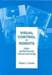 Visual Control of Robots: High-Performance Visual Servoing (Robotics and Mechatronics Series, 2)