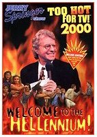 Jerry Springer: Too Hot for TV! 2000 - Welcome to the Hellennium by Real Entertainment / E Realbiz
