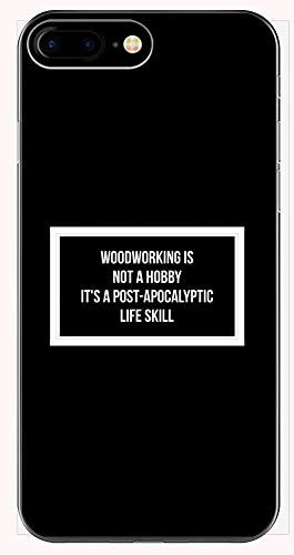 Woodworker Phone Case for iPhone 6+, 6S+, 7+, 8+s - is Not A Hobby It's A Post-Apocalyptic Life Skill - Cabintery Gift Idea ()