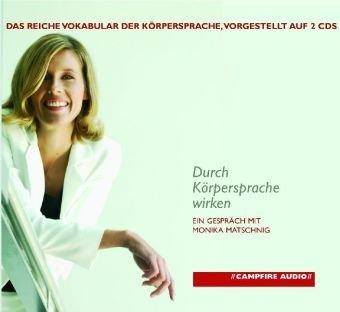 Durch Körpersprache wirken. Ein Gespräch mit Monika Matschnig auf 2 CDs.