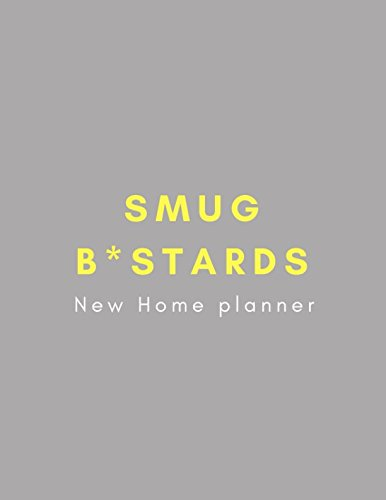 Smug B*stards New Home Planner: Unique Funny Housewarming and Decorating Dream Home Notebook for Couples in Their New House Flat from Family and Friends for Renovation and Room Decor Design