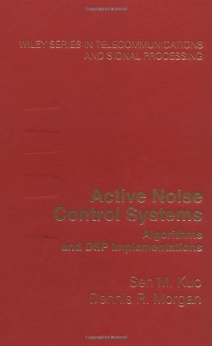Active Noise Control Systems: Algorithms and DSP Implementations (Wiley Series in Telecommunications and Signal Processing)